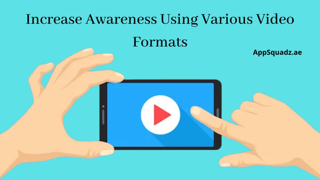 Increase Awareness Using Various Video Formats