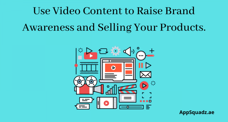 Use Video Content to Raise Brand Awareness and Selling Your Products