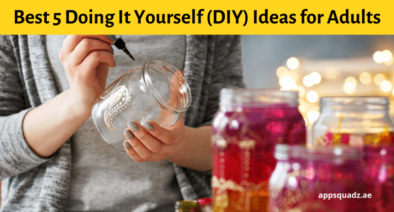 Best 5 Doing It Yourself (DIY) Ideas for Adults