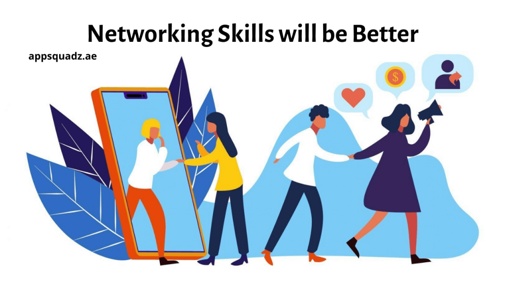 Networking Skills will be Better-