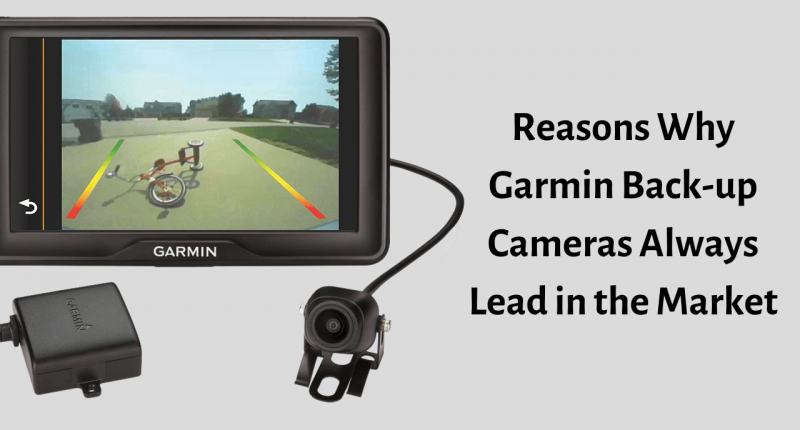 4 Reasons Why Garmin Back-up Cameras Always Lead in the Market